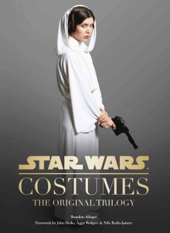 Star Wars Costumes : The Original Trilogy - Brandon; Mollo Alinger