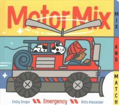 Motor mix emergency : invent your own mix-and-match vehicles! - Emily Snape