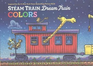 Steam train, dream train. Sherri Duskey Rinker and Tom Lichtenheld. Colors - Sherri Duskey Rinker