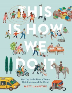 This is how we do it : one day in the lives of seven kids from around the world - Matt Lamothe