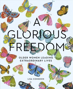 A glorious freedom : older women leading extraordinary lives.