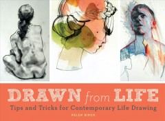 Drawn from Life : Tips and Tricks for Contemporary Life Drawing - Helen Birch