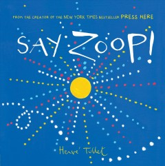 Say zoop!  / Herve Tullet ; translated by Christopher Franceschelli - Hervé Tullet