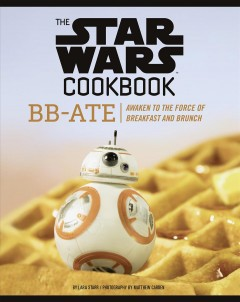 The Star Wars cookbook : BB Ate : awaken to the force of breakfast and brunch - Lara Starr