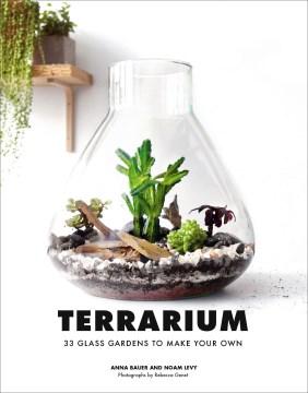 Terrarium : 33 glass gardens to make your own - Anna Bauer