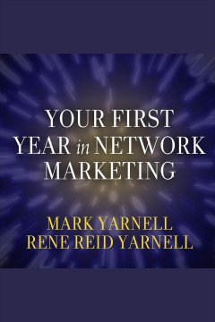 Your first year in network marketing: overcome your fears, experience success, and achieve your dreams! - Mark Yarnell