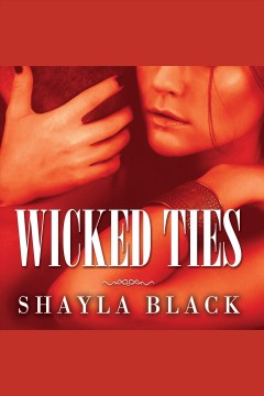 Wicked ties : Wicked Lovers Series, Book 1. Shayla Black. - Shayla Black