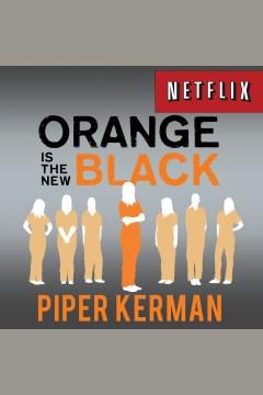 Orange is the new black : my year in a women's prison : a memoir - Piper Kerman