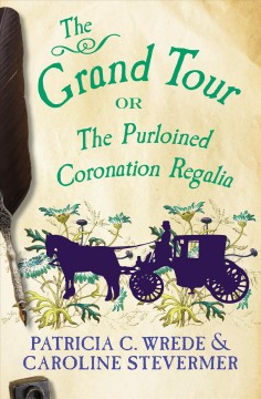 The Grand Tour, or, The purloined coronation regalia : being a revelation of matters of high confidentiality and greatest importance, including extracts from the intimate diary of a noblewoman and the sworn testimony of a lady of quality - Patricia C Wrede