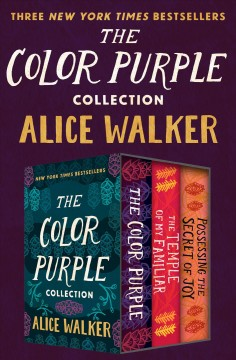 The color purple ; The temple of my familiar ; Possessing the secret of joy - Alice Walker