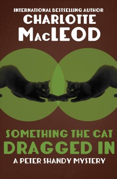 Something the cat dragged in : a Peter Sandy mystery - Charlotte MacLeod