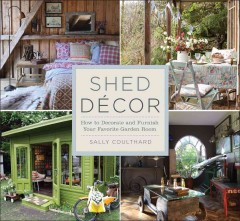 Shed Decor : How to Decorate & Furnish Your Favorite Garden Room - Sally Coulthard