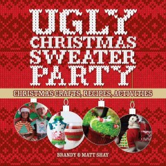 Ugly Christmas Sweater Party : Christmas Crafts, Recipes, Activities - Brandy; Shay Shay