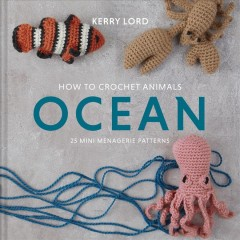 How to Crochet Animals - Ocean : 25 Mini Menagerie Patterns - Kerry Lord