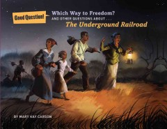 Which way to freedom?: And other questions about the Underground Railroad - Mary Kay Carson
