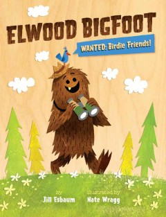 Elwood Bigfoot : wanted, birdie friends! - Jill Esbaum