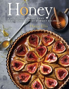 Honey : A complete guide to honey's flavors & culinary uses with over 80 recipes - Hattie Ellis