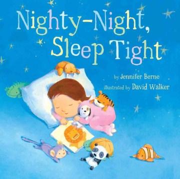 Nighty-night, sleep tight - Jennifer Berne