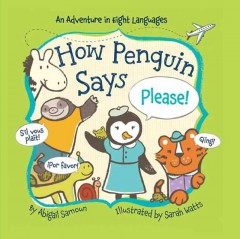 How Penguin says please! : an adventure in eight languages - Abigail Samoun
