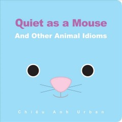 Quiet as a mouse : and other animal idioms - Chiêu Anh Urban