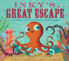 Inky's Great Escape : The Incredible (And Mostly True) Story of an Octopus Escape - Casey; Serra Lyall