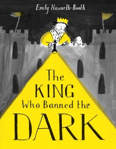 The king who banned the dark - Emily Haworth-booth