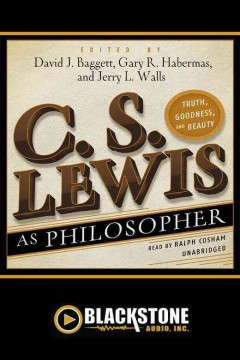 C. S. Lewis as philosopher : truth, goodness, and beauty