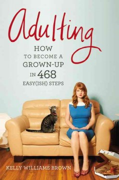 Adulting : how to become a grown-up in 468 easy(ish) steps - Kelly Williams Brown