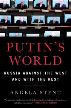 Putin's World : Russia Against the West and With the Rest - Angela E Stent