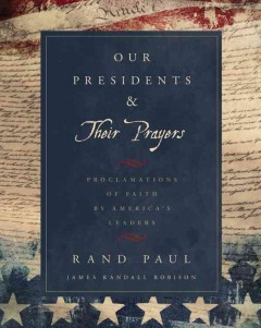 Our Presidents & Their Prayers : Proclamations of Faith by America's Leaders - Rand; Robison Paul