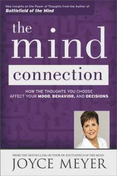 The mind connection : how the thoughts you choose affect your mood, behavior, and decisions - Joyce Meyer