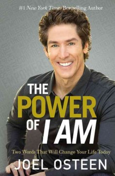 The power of I am : two words that will change your life today - Joel Osteen