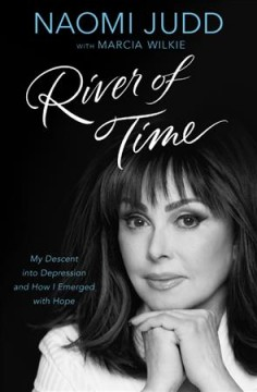 River of Time : My Descent into Depression and How I Emerged With Hope - Naomi; Wilkie Judd