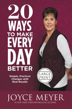 20 Ways to Make Every Day Better : Simple, Practical Changes With Real Results - Joyce Meyer