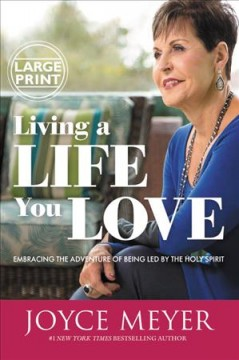 Living a Life You Love : Embracing the Adventure of Being Led by the Holy Spirit - Joyce Meyer
