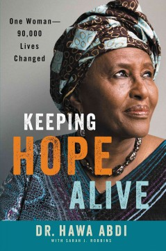 Keeping hope alive : one woman: 90,000 lives changed - 1947- author Hawa Abdi