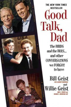 Good talk, dad : the birds and the bees...and other conversations we forgot to have - William Geist