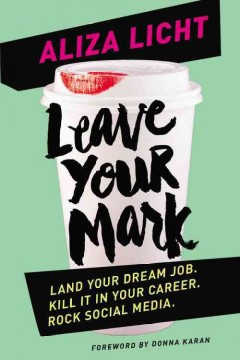Leave your mark : land your dream job, kill it in your career, rock social media - Aliza Licht