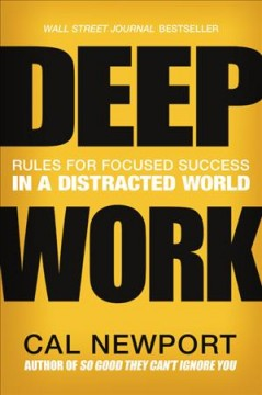 Deep Work : Rules for Focused Success in a Distracted World - Cal Newport