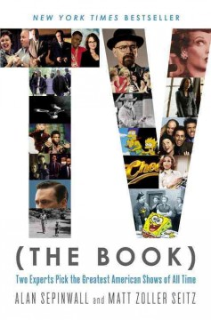TV the Book : Two Experts Pick the Greatest American Shows of All Time - Alan; Seitz Sepinwall