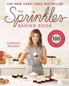 Sprinkles Baking Book : 100 Secret Recipes from Candace's Kitchen - Candace Nelson