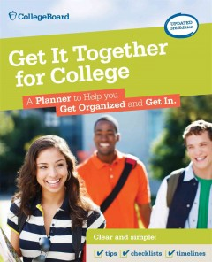 Get it together for college : a planner to help you get organized and get in