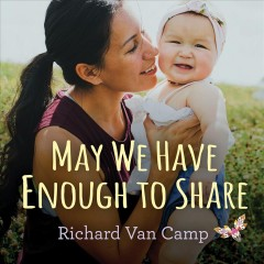 May we have enough to share - Richard Van Camp
