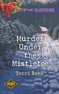 Murder under the mistletoe - Terri Reed