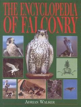 The encyclopedia of falconry. - Adrian Walker