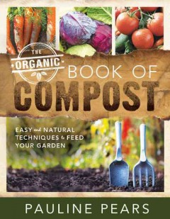 The organic book of compost : easy and natural techniques to feed your garden / Pauline Pears - Pauline Pears