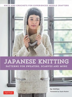 Japanese Knitting : Knits and crochets for experienced needle crafters -  Michiyo