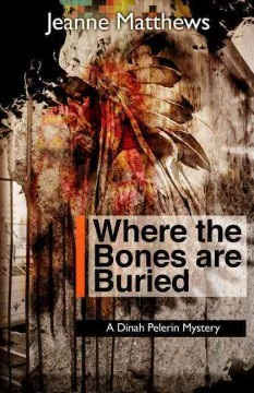 Where the Bones Are Buried : A Dinah Pellerin Mystery - Jeanne Matthews