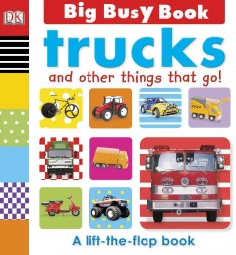 Trucks and other things that go! - Dawn Sirett
