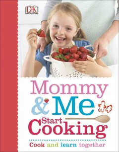 Mommy & me start cooking / home economist, Denise Smart ; photographer, Dave King - Denise Smart